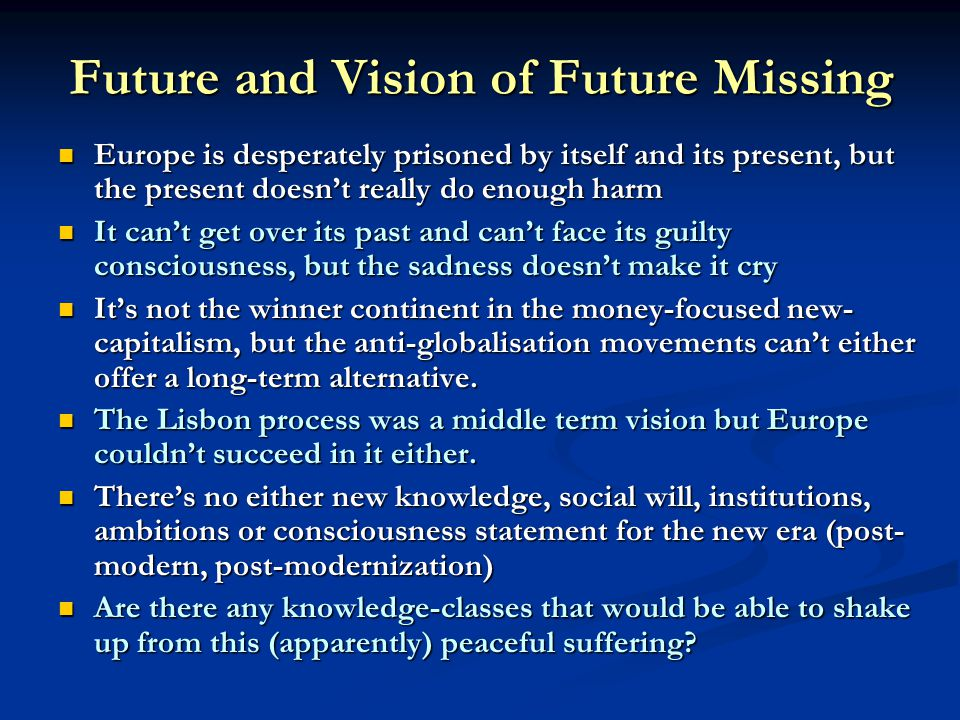 Future consciousness and future- ability Well, the problem is not the fact that the presence cannot be continued in and over Europe, but: Well, the problem is not the fact that the presence cannot be continued in and over Europe, but: 1.