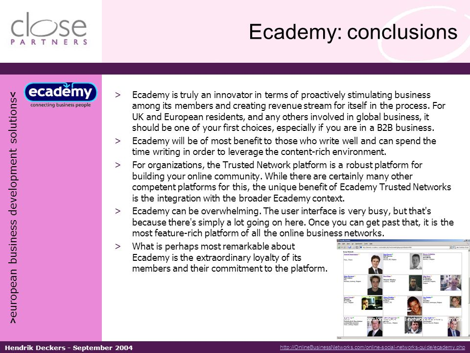 > european business development solutions < Hendrik Deckers - September 2004 Ecademy: conclusions >Ecademy is truly an innovator in terms of proactively stimulating business among its members and creating revenue stream for itself in the process.