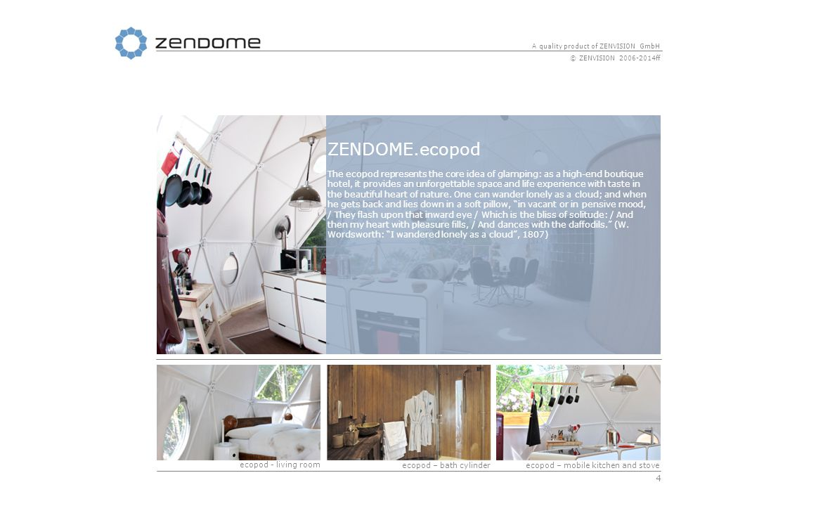 4 A quality product of ZENVISION GmbH © ZENVISION 2006-2014ff ZENDOME.ecopod The ecopod represents the core idea of glamping: as a high-end boutique h