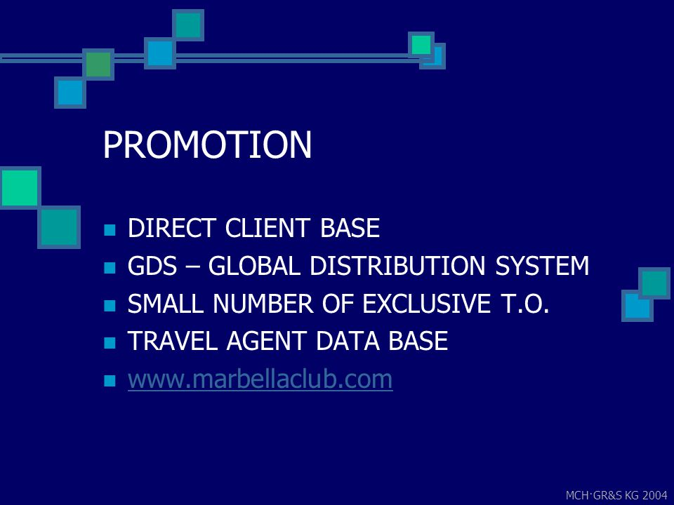 MCH·GR&S KG 2004 PROMOTION DIRECT CLIENT BASE GDS – GLOBAL DISTRIBUTION SYSTEM SMALL NUMBER OF EXCLUSIVE T.O. TRAVEL AGENT DATA BASE www.marbellaclub.