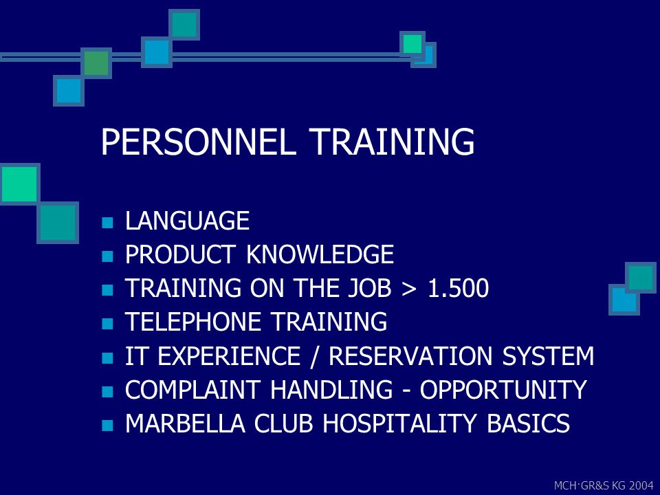 MCH·GR&S KG 2004 PERSONNEL TRAINING LANGUAGE PRODUCT KNOWLEDGE TRAINING ON THE JOB > 1.500 TELEPHONE TRAINING IT EXPERIENCE / RESERVATION SYSTEM COMPL