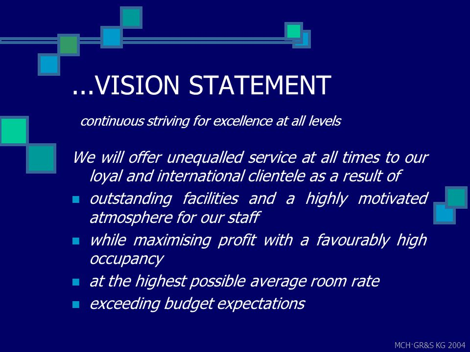 MCH·GR&S KG 2004...VISION STATEMENT continuous striving for excellence at all levels We will offer unequalled service at all times to our loyal and in