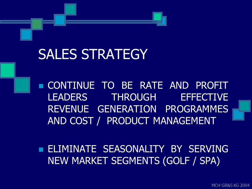 MCH·GR&S KG 2004...SALES STRATEGY ENCOURAGE EXTENDED AVERAGE STAYS AT THE INCREASING FIT LEVEL REDUCE GROUPS TO A MINIMUM IN NUMBER AND SIZE AT A FAVORABLY HIGH RATE, SUBJECT TO DEMAND AND AVAILABILITY