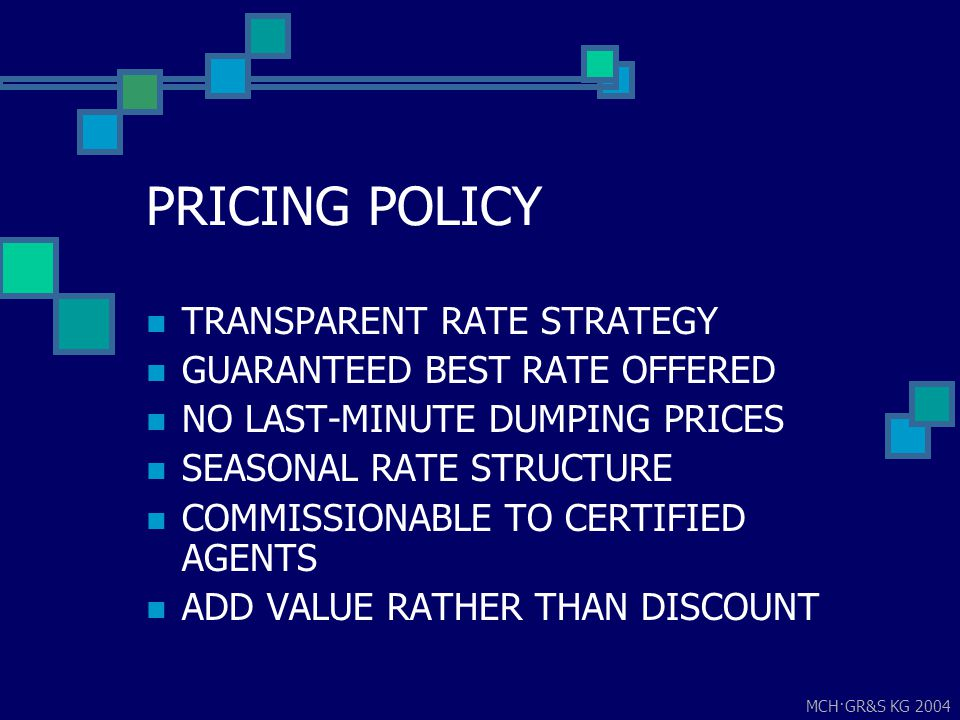 MCH·GR&S KG 2004 PRICING POLICY TRANSPARENT RATE STRATEGY GUARANTEED BEST RATE OFFERED NO LAST-MINUTE DUMPING PRICES SEASONAL RATE STRUCTURE COMMISSIO