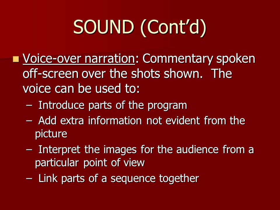 SOUND (Cont'd) Voice-over narration: Commentary spoken off-screen over the shots shown.