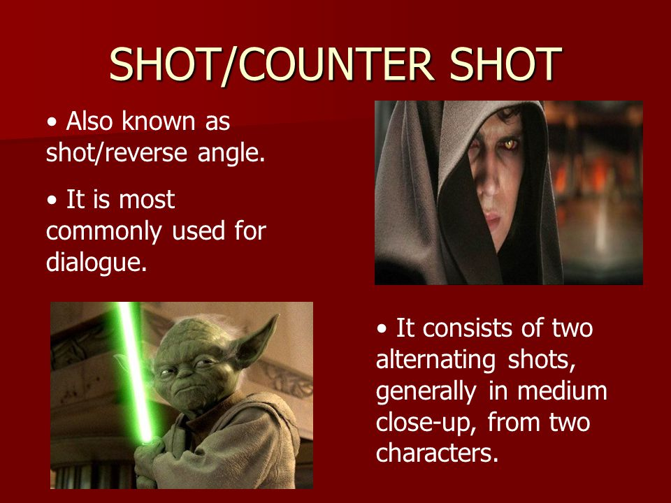 SHOT/COUNTER SHOT Also known as shot/reverse angle.