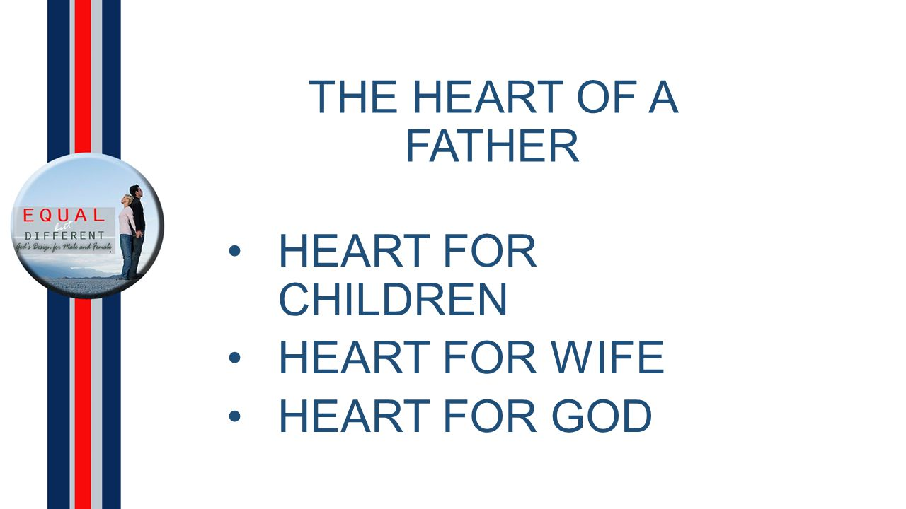 THE HEART OF A FATHER HEART FOR CHILDREN HEART FOR WIFE HEART FOR GOD