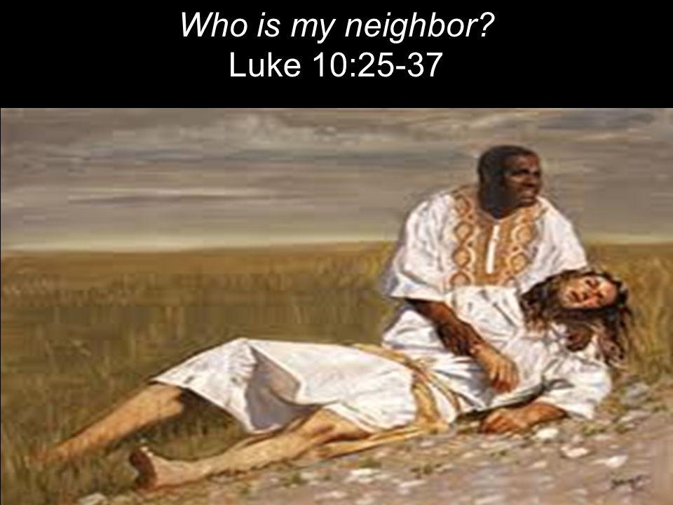Who is my neighbor Luke 10:25-37