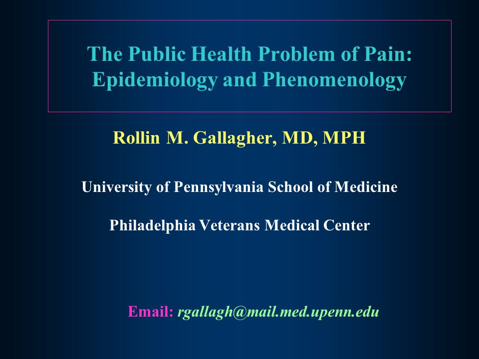 The Public Health Problem of Pain: Epidemiology and Phenomenology Rollin M.