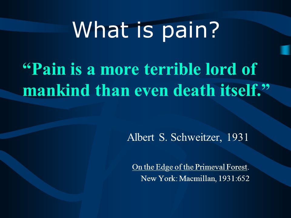 Pain is a more terrible lord of mankind than even death itself. Albert S.