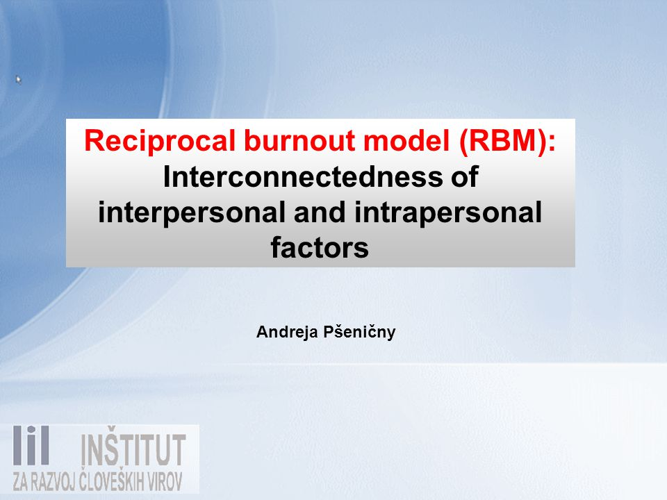 Andreja Pšeničny Reciprocal burnout model (RBM): Interconnectedness of interpersonal and intrapersonal factors