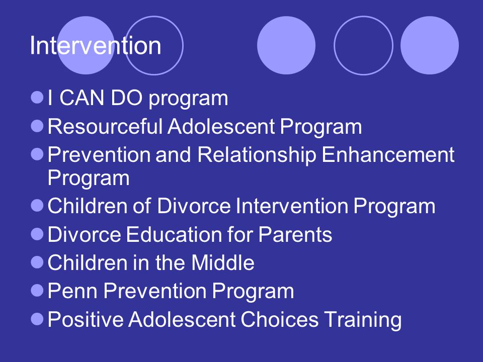 Intervention I CAN DO program Resourceful Adolescent Program Prevention and Relationship Enhancement Program Children of Divorce Intervention Program Divorce Education for Parents Children in the Middle Penn Prevention Program Positive Adolescent Choices Training