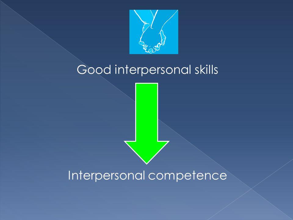 Good interpersonal skills Interpersonal competence