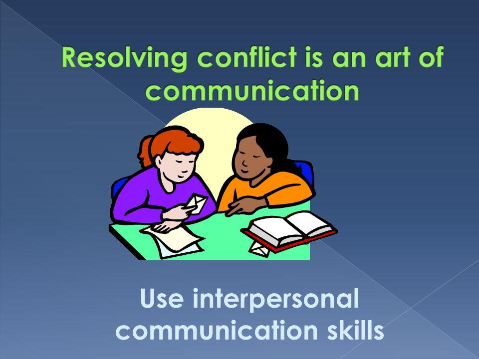 Use interpersonal communication skills