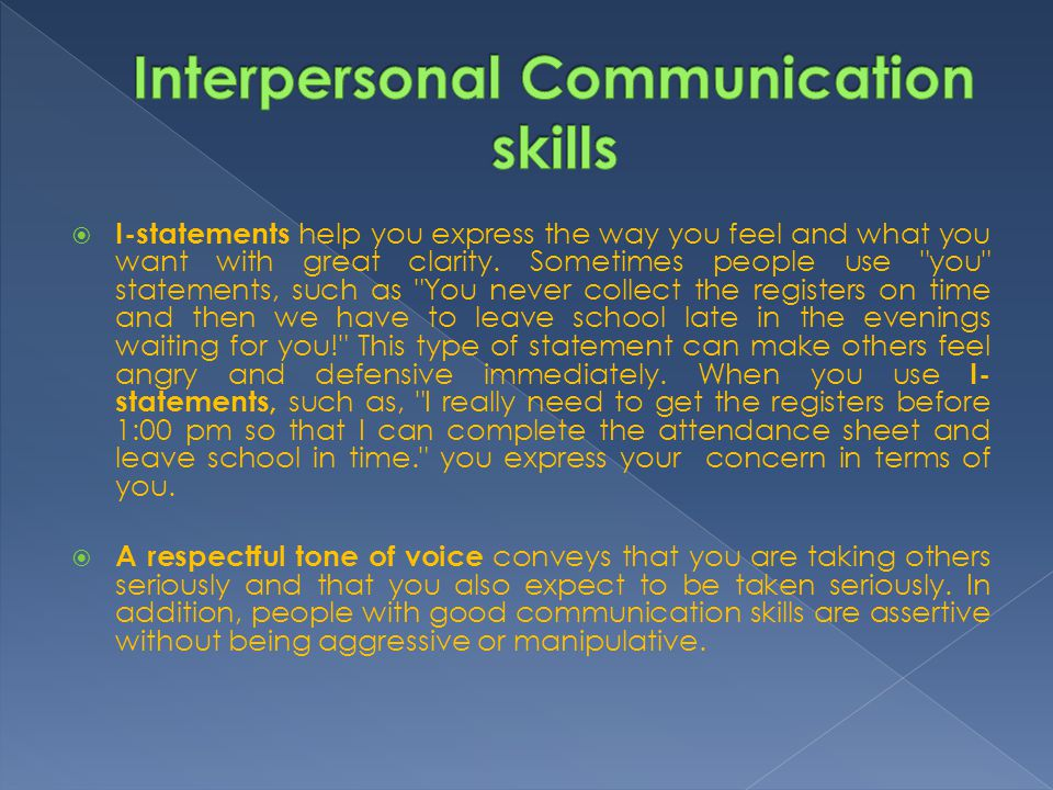  I-statements help you express the way you feel and what you want with great clarity. Sometimes people use