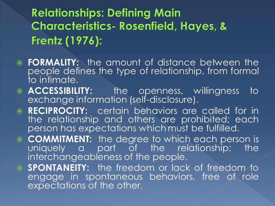  FORMALITY: the amount of distance between the people defines the type of relationship, from formal to intimate.  ACCESSIBILITY: the openness, willi