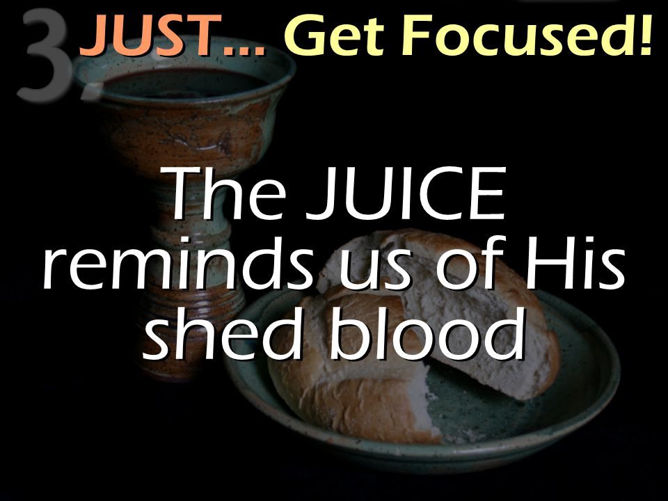 JUST… Get Focused! The JUICE reminds us of His shed blood