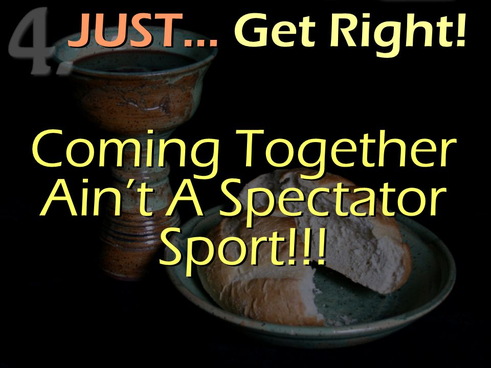 JUST… Get Right! Coming Together Ain't A Spectator Sport!!!