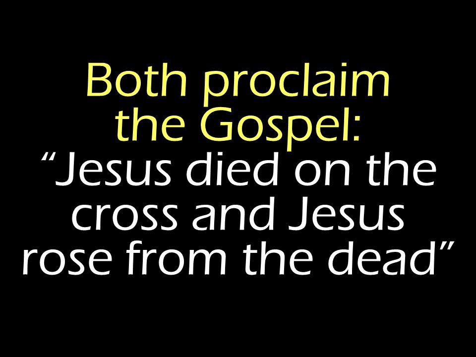 "Both proclaim the Gospel: ""Jesus died on the cross and Jesus rose from the dead"""