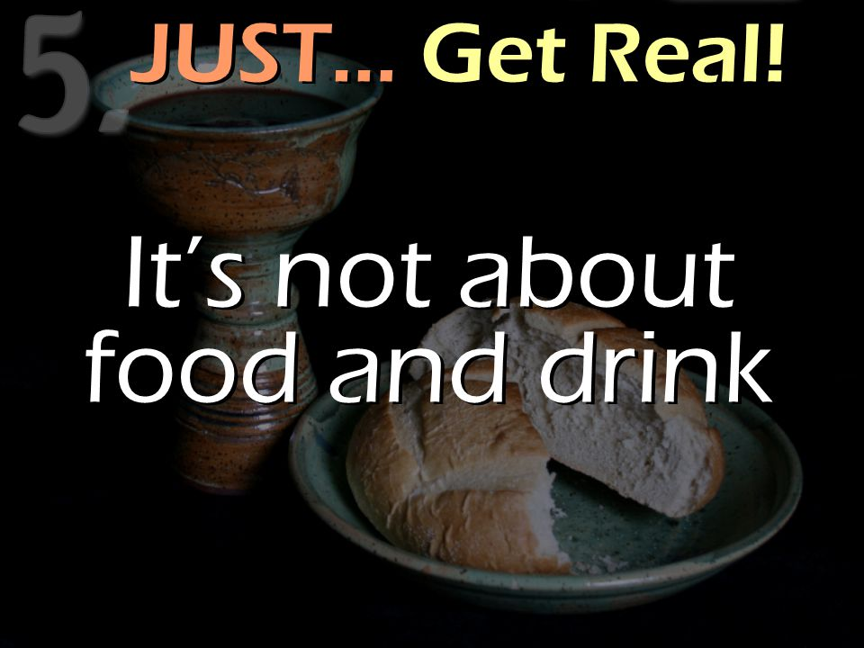 JUST… Get Real! It's not about food and drink