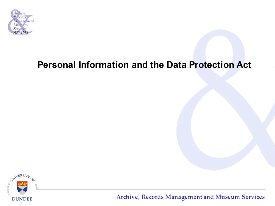 Archive, Records Management and Museum Services Personal Information and the Data Protection Act