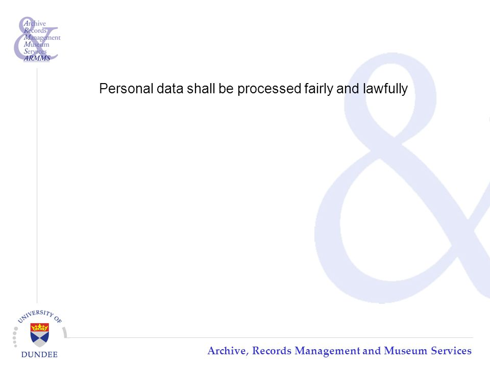 Archive, Records Management and Museum Services Personal data shall be processed fairly and lawfully