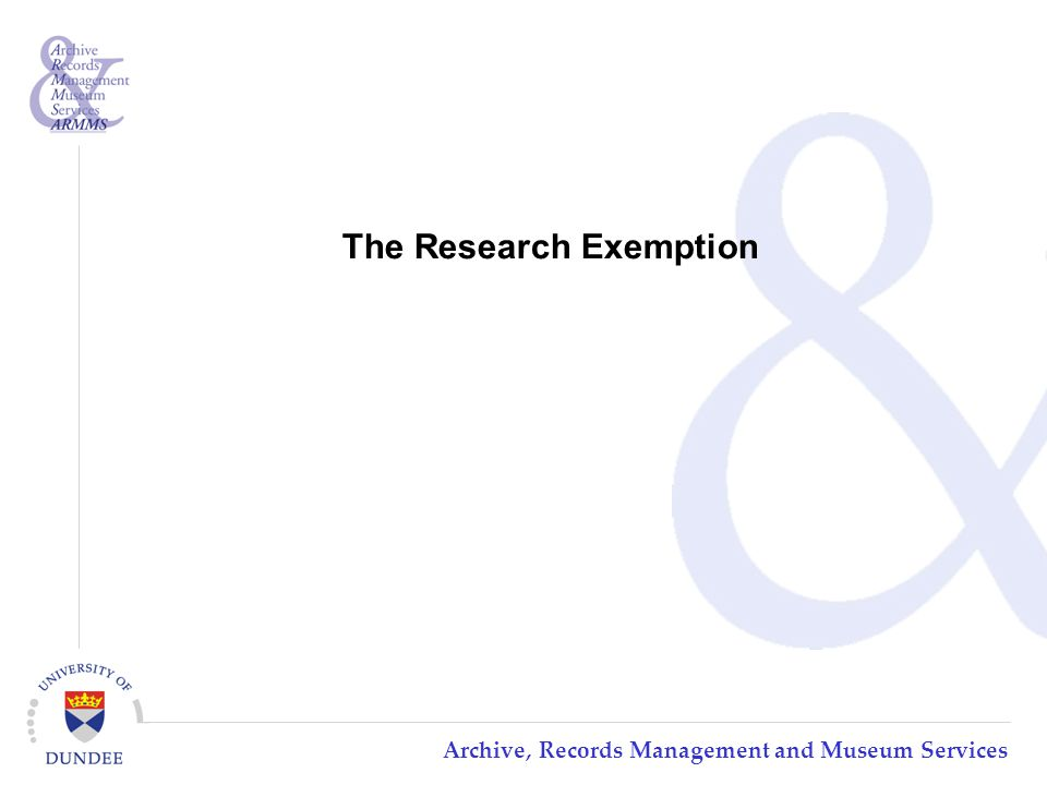 Archive, Records Management and Museum Services The Research Exemption