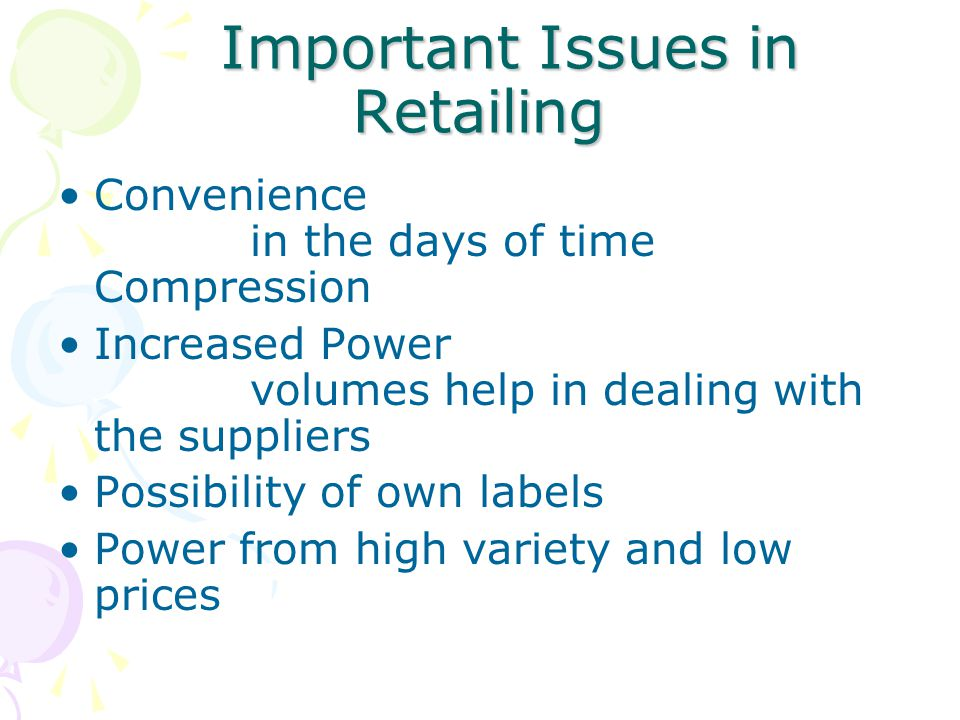 Important Issues in Retailing Important Issues in Retailing Convenience in the days of time Compression Increased Power volumes help in dealing with t