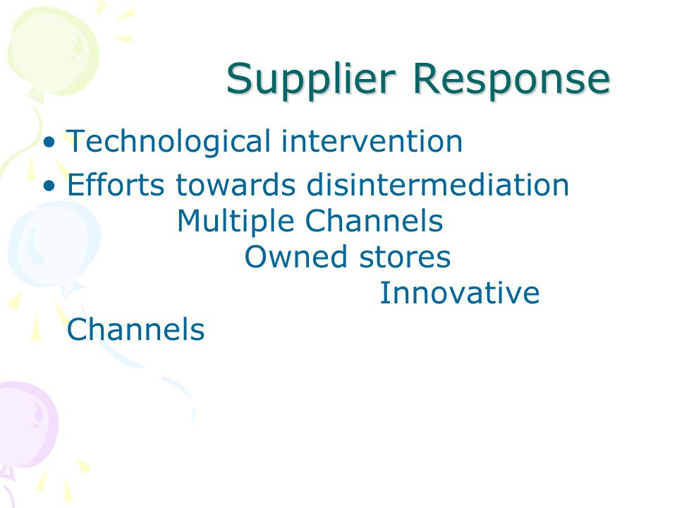 Supplier Response Supplier Response Technological intervention Efforts towards disintermediation Multiple Channels Owned stores Innovative Channels