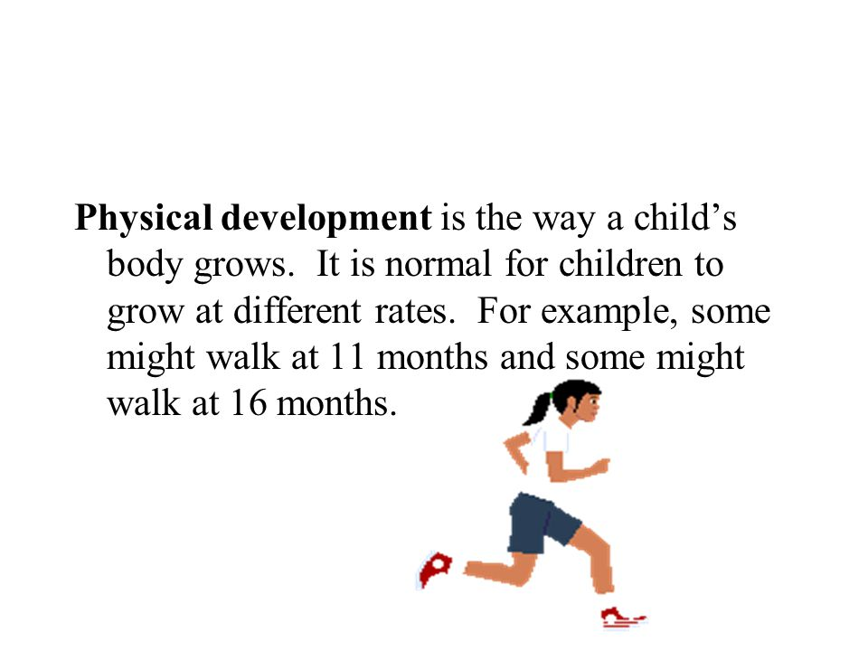 How do children develop? Children grow and change in four ways: Physically Intellectually Emotionally Socially