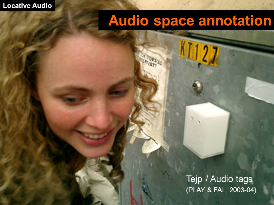 Tejp / Audio tags (PLAY & FAL, 2003-04) Locative Audio Audio space annotation