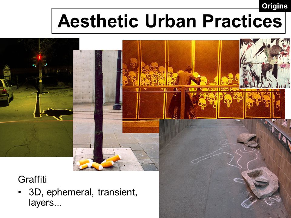Aesthetic Urban Practices Graffiti 3D, ephemeral, transient, layers... Origins