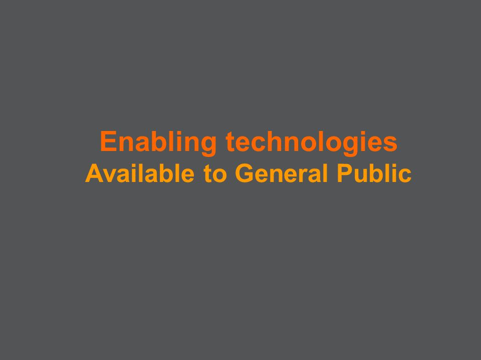 Enabling technologies Available to General Public