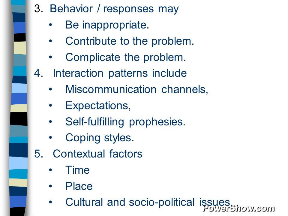 3.Behavior / responses may Be inappropriate. Contribute to the problem.