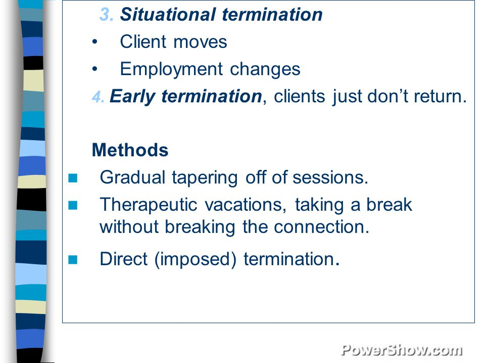 3.Situational termination Client moves Employment changes 4.