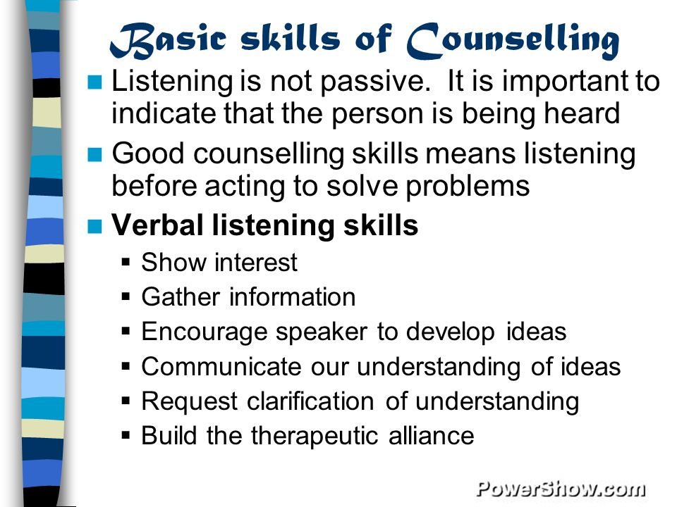 Basic skills of Counselling Listening is not passive.