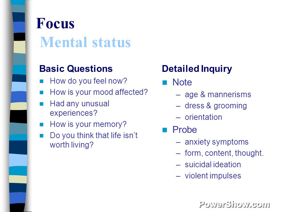 Focus Mental status Basic Questions How do you feel now.