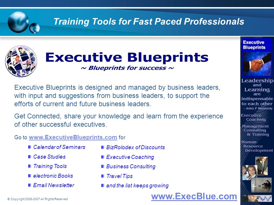© Copyright 2006-2007 All Rights Reserved About Executive Blueprints, Inc Are you a high-powered executive, team leader, or entrepreneur striving for extraordinary results, teamwork or performance within your organization.