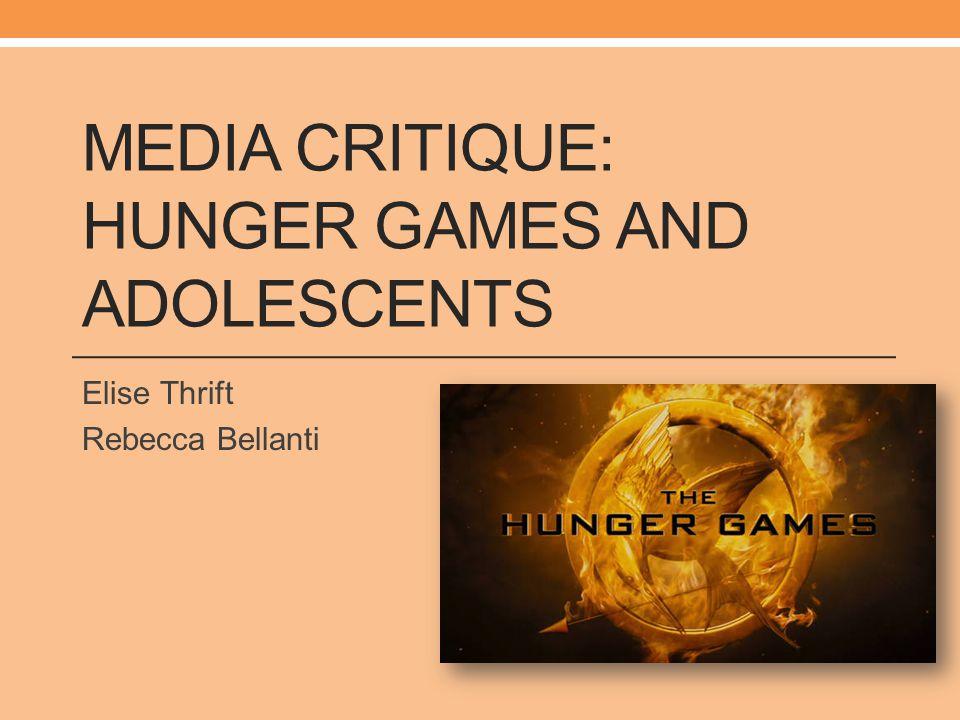 MEDIA CRITIQUE: HUNGER GAMES AND ADOLESCENTS Elise Thrift Rebecca Bellanti