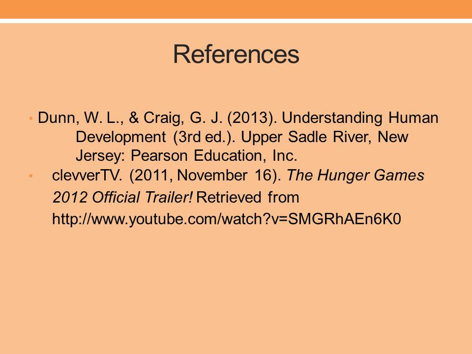 References Dunn, W.L., & Craig, G. J. (2013). Understanding Human Development (3rd ed.).