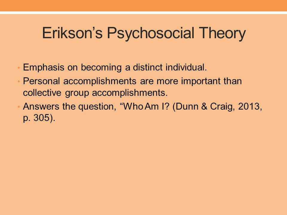 Erikson's Psychosocial Theory Emphasis on becoming a distinct individual.