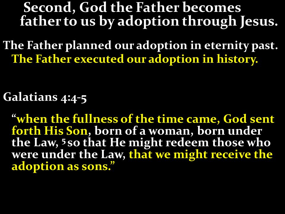 Second, God the Father becomes..father to us by adoption through Jesus. The Father planned our adoption in eternity past. The Father executed our adop