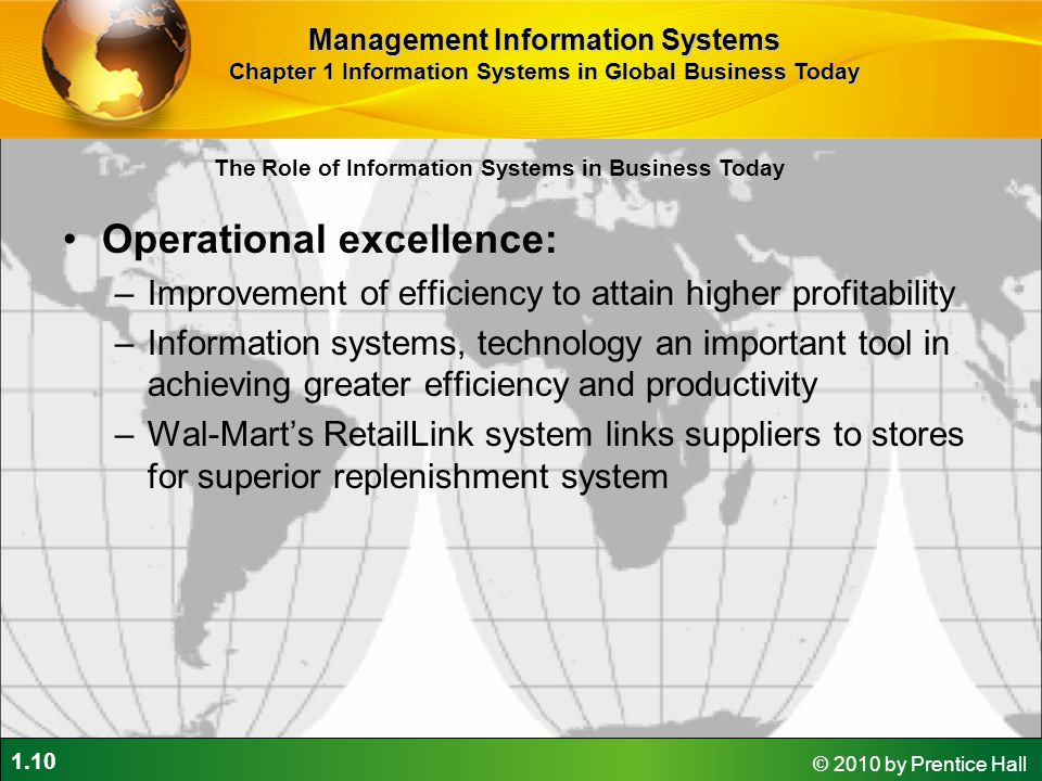 1.10 © 2010 by Prentice Hall Operational excellence: –Improvement of efficiency to attain higher profitability –Information systems, technology an imp
