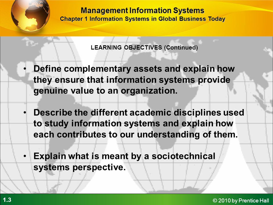 1.34 © 2010 by Prentice Hall Perspectives on Information Systems Management Information Systems Chapter 1 Information Systems in Global Business Today Although, on average, investments in information technology produce returns far above those returned by other investments, there is considerable variation across firms.