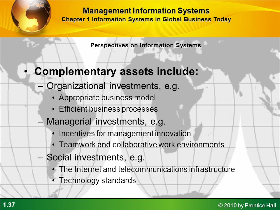 1.37 © 2010 by Prentice Hall Complementary assets include: –Organizational investments, e.g. Appropriate business model Efficient business processes –