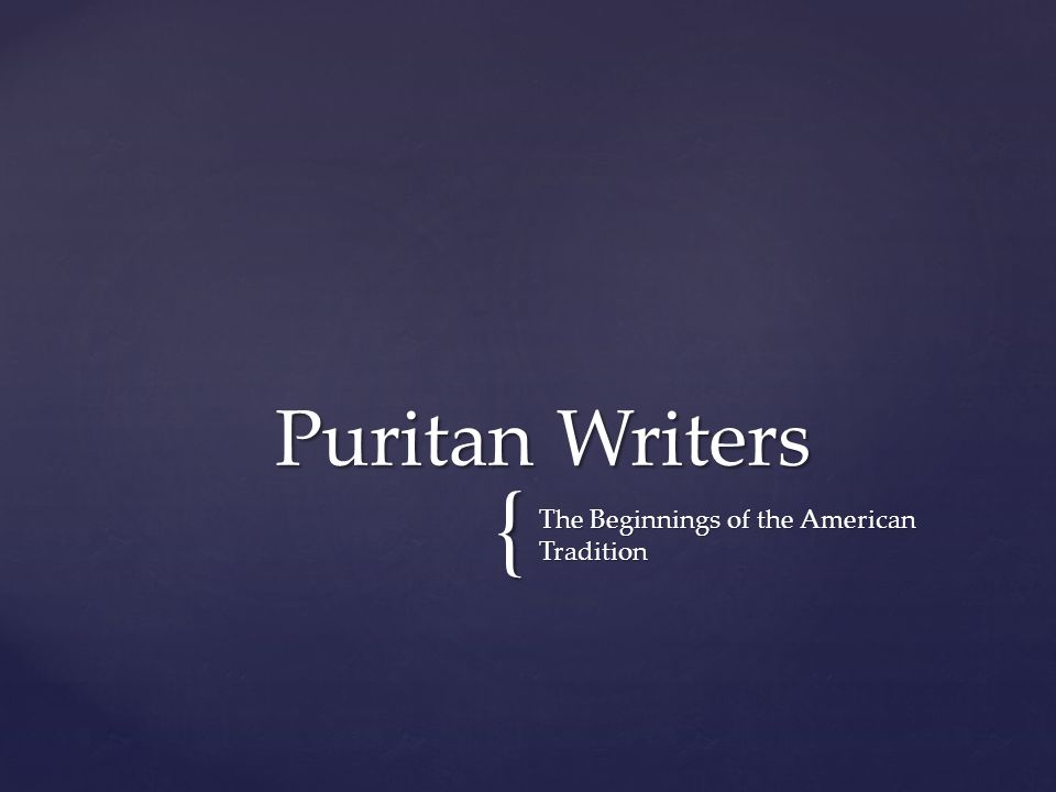 { The Beginnings of the American Tradition Puritan Writers