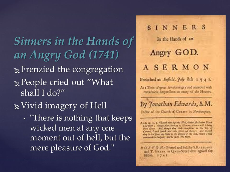 "Sinners in the Hands of an Angry God (1741)  Frenzied the congregation  People cried out ""What shall I do?""  Vivid imagery of Hell  Vivid imagery"