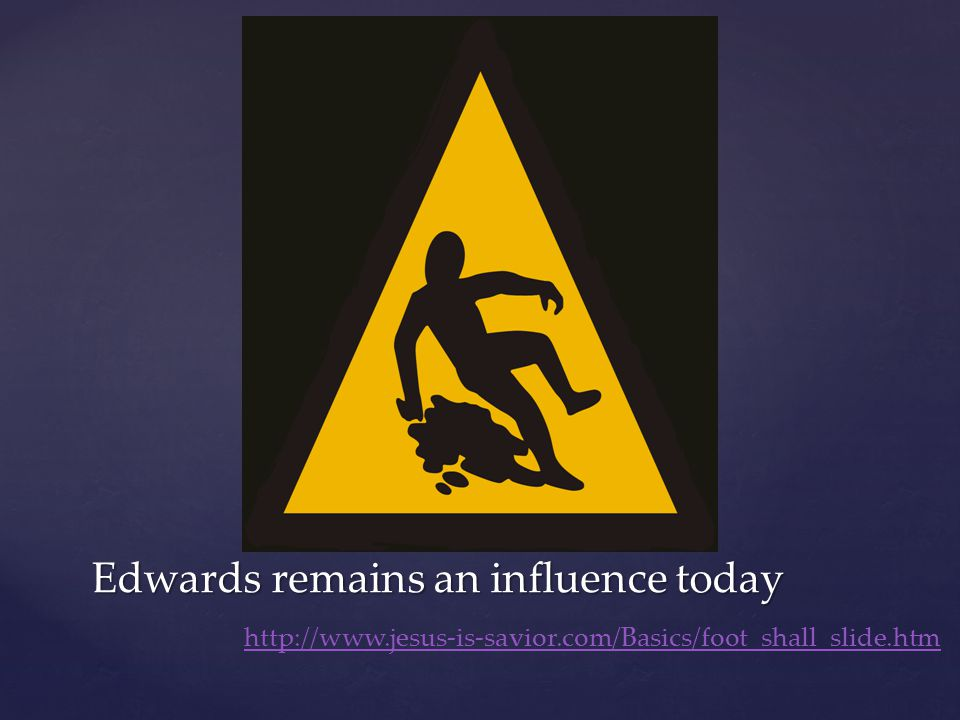 http://www.jesus-is-savior.com/Basics/foot_shall_slide.htm Edwards remains an influence today