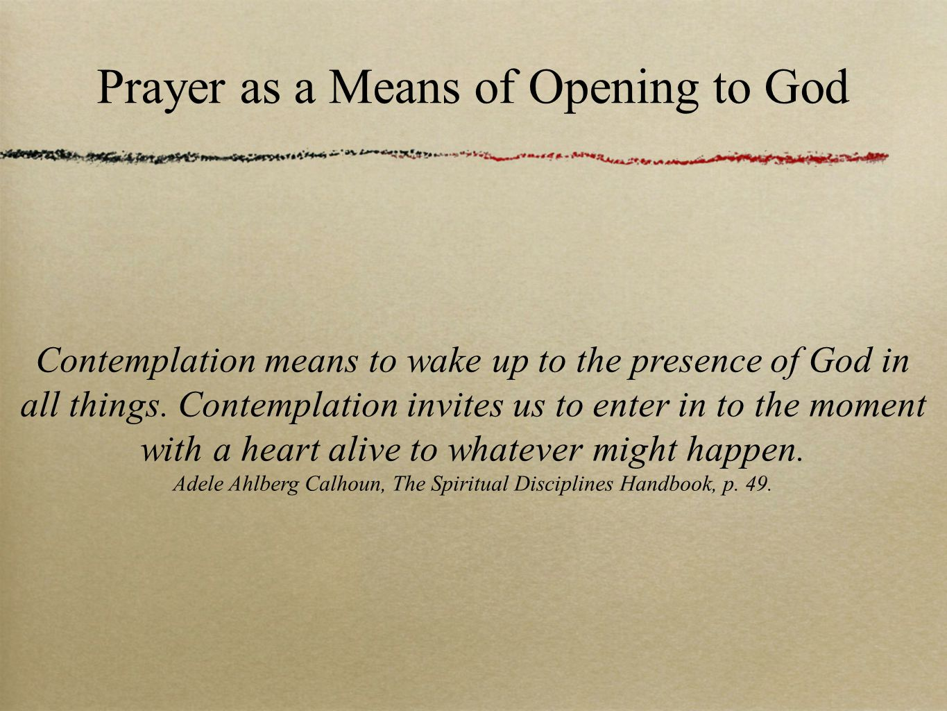 Prayer as a Means of Opening to God Contemplation means to wake up to the presence of God in all things. Contemplation invites us to enter in to the m