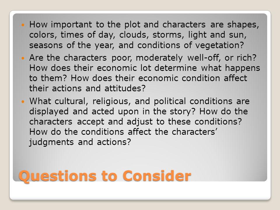 Questions to Consider How important to the plot and characters are shapes, colors, times of day, clouds, storms, light and sun, seasons of the year, a